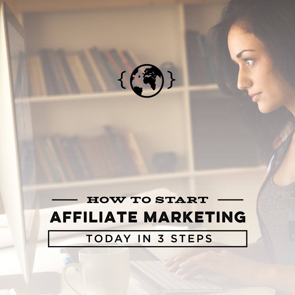 How To Start Affiliate Marketing Today in 3 Steps