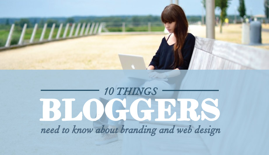 10 things bloggers need to know about branding and web design