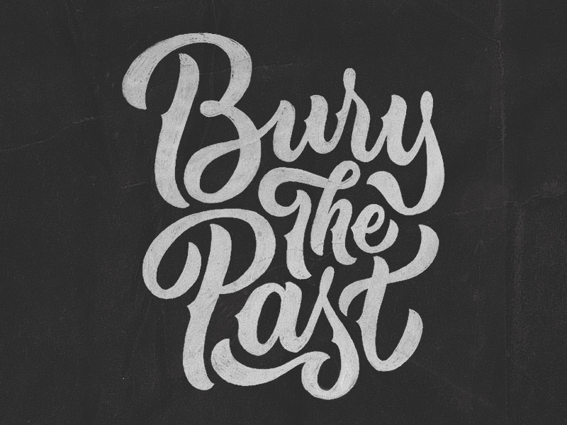 Bury The Past Hand-lettering Design inspiration