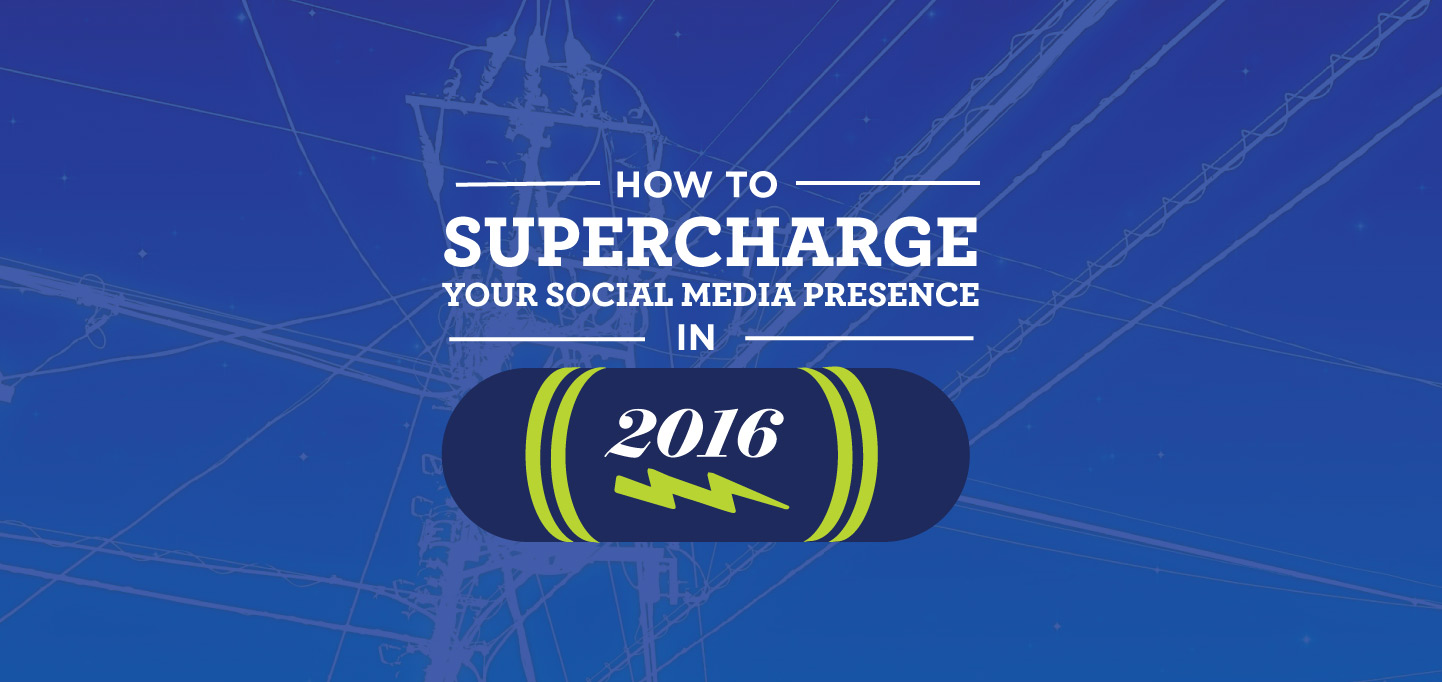 How To Supercharge your Social Media Presence in 2016