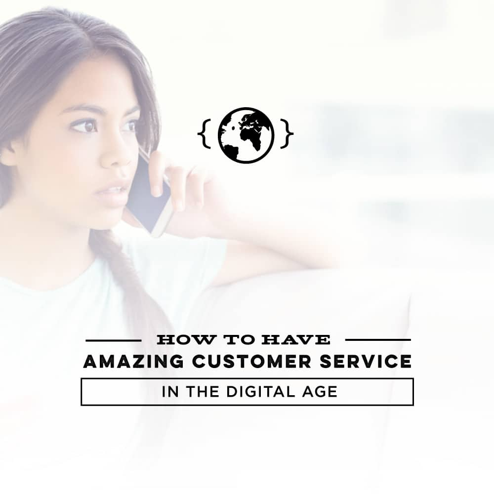 How to have amazing customer service in the digital age