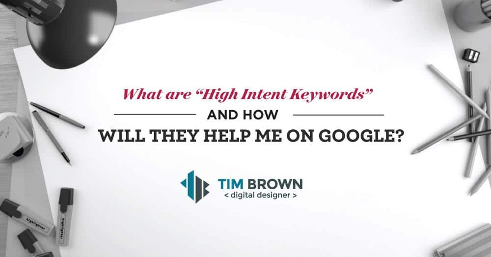 What are 'High Intent' Keywords & How do they help me on Google?