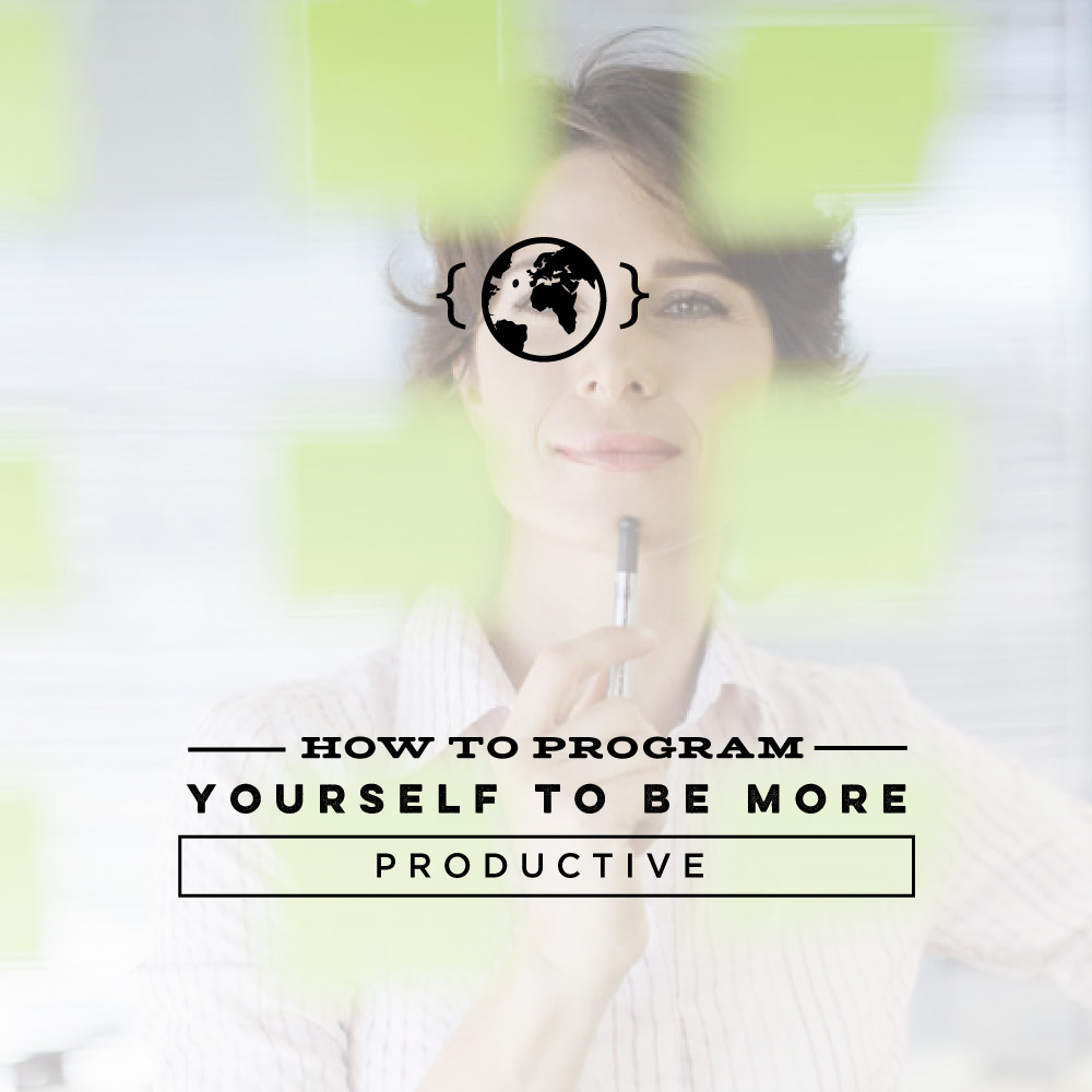 How to Program Yourself to Be More Productive