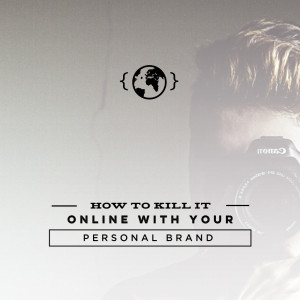 How to Kill it online with your personal brand